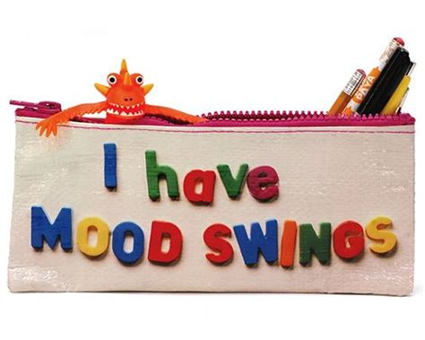 chocolate and mood swings i have mood swings pencil case to be the o jays and