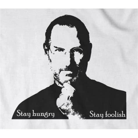 Tshirt Stay Hungry Foolish Apple steve stay hungry stay foolish
