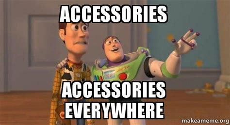 Meme Accessories - accessories accessories everywhere buzz and woody toy story meme make a meme