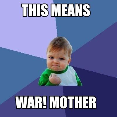 This Means War Meme - meme creator this means war mother meme generator at