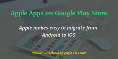 how to get apple apps on android apple apps on play store apple makes easy to migrate from android to ios tech tunes