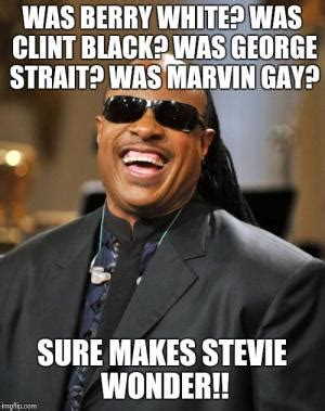 George Strait Meme - funny stevie wonder jokes kappit