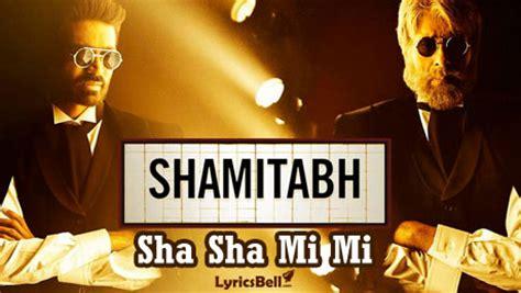 lyrics sha sha sha mi mi lyrics shamitabh