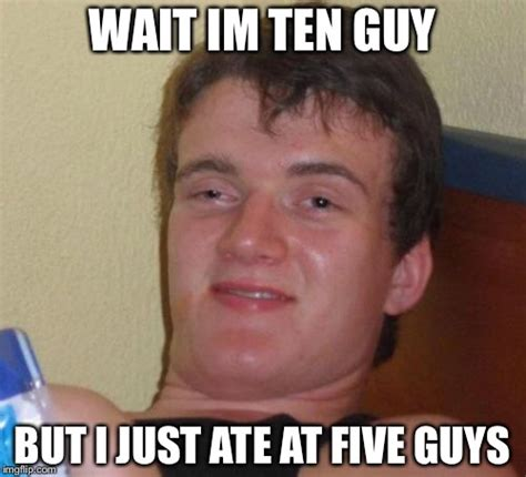 Ten Guy Meme - 10 guy meme imgflip