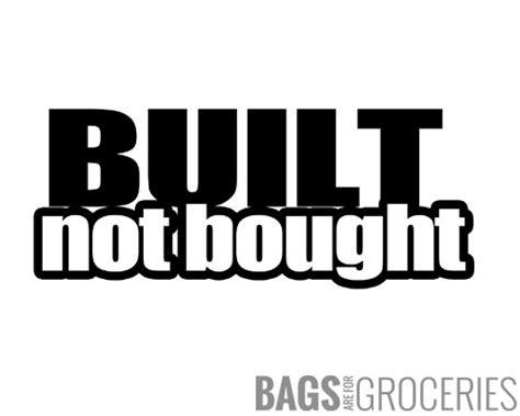 Built Not Bought built not bought sticker bagsareforgroceries sticker store