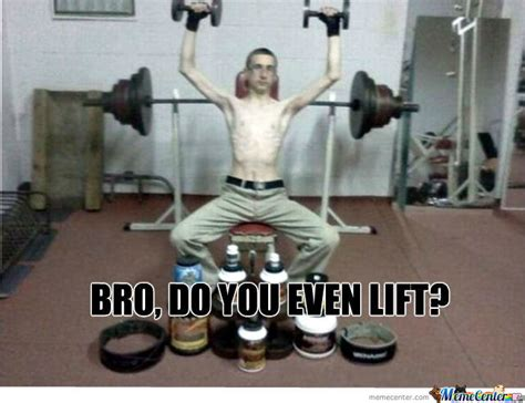 Do You Even Lift Bro Meme - funny do you even lift memes image memes at relatably com