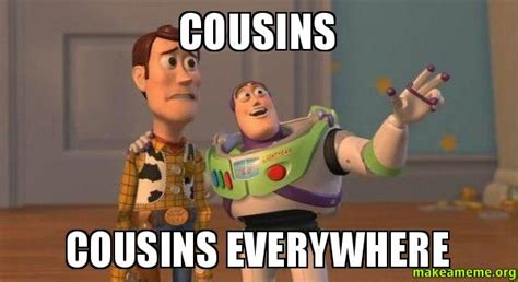 Buzz Lightyear Everywhere Meme Generator - cousins cousins everywhere buzz and woody toy story
