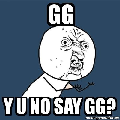 Gg No Re Meme - meme y u no gg y u no say gg 2489377