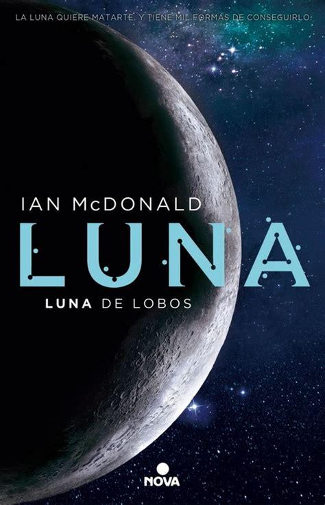 luna luna de lobos trilog 237 a luna 2 mcdonald ian sinopsis del libro rese 241 as criticas