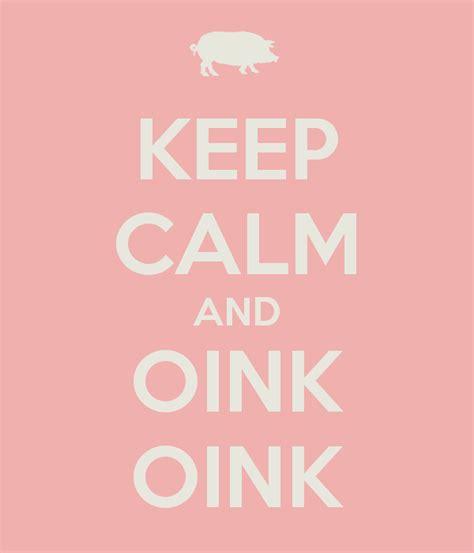 Keep calm and oink oink poster sirwaffle keep calm o matic