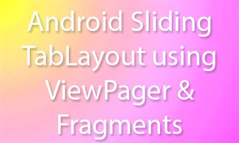 android studio viewpager tutorial android slidingtablayout using viewpager fragments android