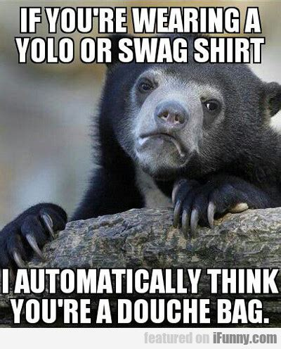 I What Youre Wearing Elsin by If You Re Wearing A Yolo Or Swag Shirt Ifunny