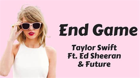 end game lyrics about taylor swift end game lyrics lyric video ft ed