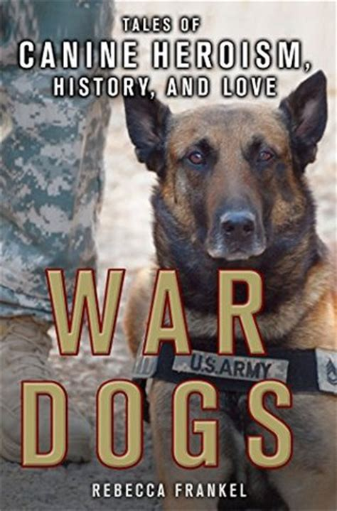 war dogs book war dogs tales of canine heroism history and by frankel reviews