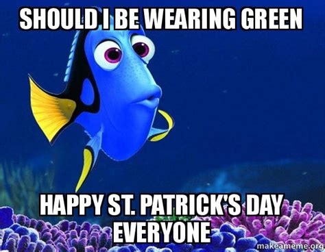 What Of Should I Be by Should I Be Wearing Green Happy St S Day Everyone