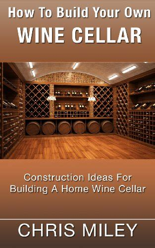 how to build your own wine cellar construction ideas for
