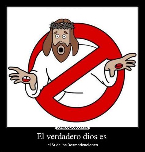 imagenes de dios verdadero el verdadero dios es desmotivaciones