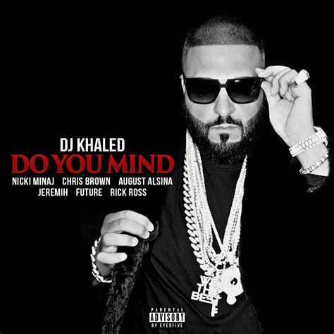 dj khaled music new music dj khaled do you mind feat nicki minaj