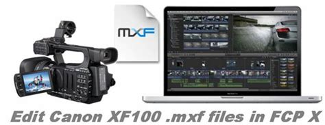 editing mxf files in final cut prodownload free software canon xf to fcp x convert canon xf100 mxf to prores 422