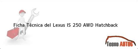 lexus awd hatchback lexus is 250 2006 especificaciones caracteristicas