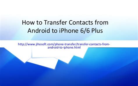 how to send contacts from iphone to android how to transfer contacts from android to iphone 6 6 plus
