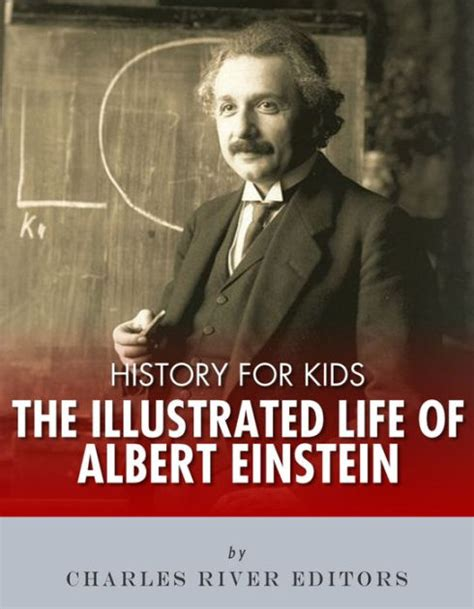 libro einstein his life and history for kids the illustrated life of albert einstein by charles river editors nook book