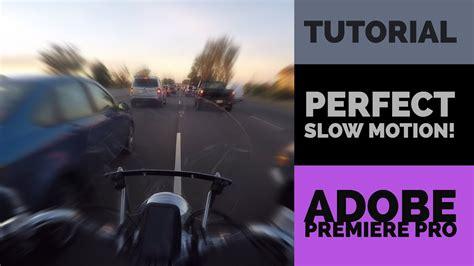 tutorial adobe premiere slow motion tutorial perfect slow motion in adobe premiere cc youtube