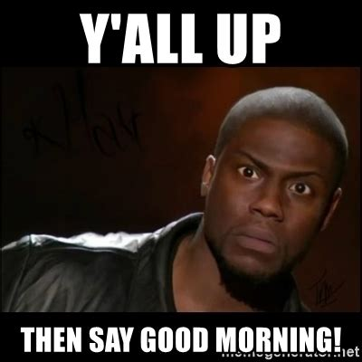 Good Morning Meme Pics - say good morning memes