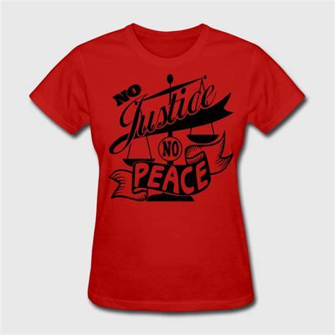 T Shirt No Justice No Peace no justice no peace t shirt design t shirt spreadshirt