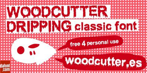 dafont dripping font woodcutter dripping classic font dafont com