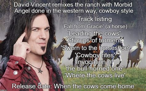 Morbid Memes - david vincent to reinvent morbid angel songs as cowboy