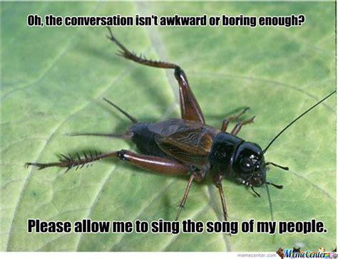 crickets meme crickets it worse by eradicatorkroos meme center