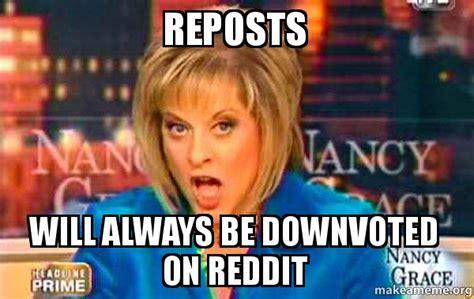Nancy Grace Meme - reposts will always be downvoted on reddit false fact