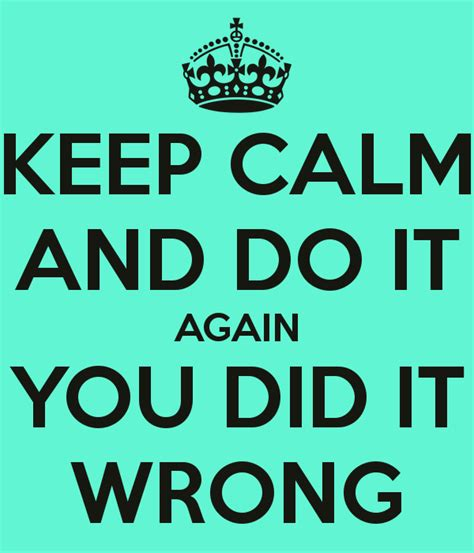 Is At It Again by Keep Calm And Do It Again You Did It Wrong Poster Grace