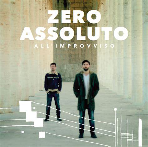 all improvviso zero assoluto testo all improvviso il nuovo singolo degli zero assoluto m