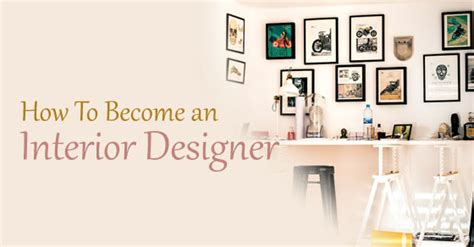 how to become a decorator how become interior designer