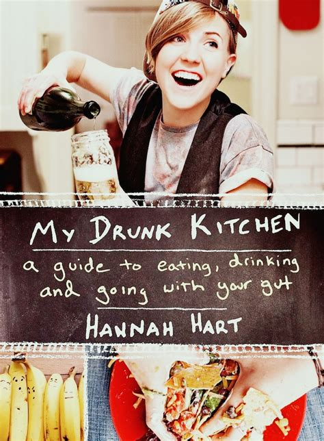 My Drunk Kitchen A Book Featuring Hannah Hart S My Kitchen Book