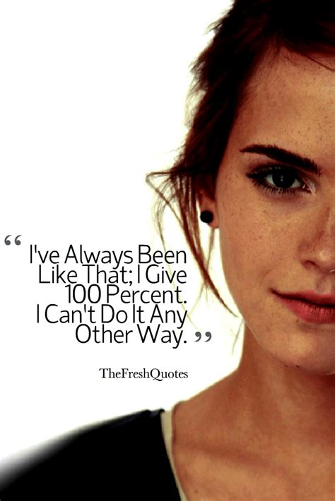 emma watson inspirational quotes i ve always been like that i give 100 percent i can t do