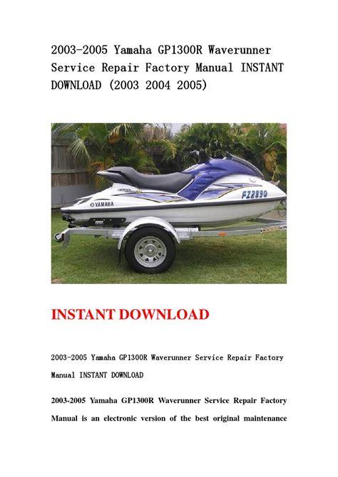 2003 2005 Yamaha Gp1300r Waverunner Service Repair Factory