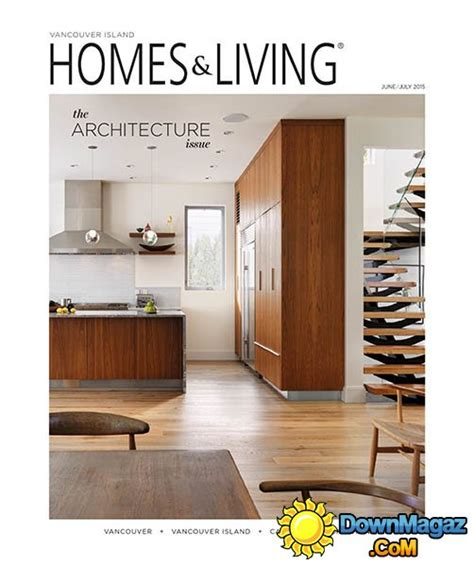 home design magazine vancouver homes living vancouver island june july 2015