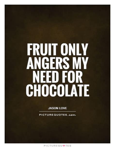 chocolate quotes i need chocolate quotes quotesgram