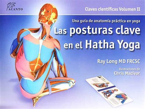 libro las posturas clave en los m 250 sculos y las posturas clave en el hatha yoga unicornioblog com