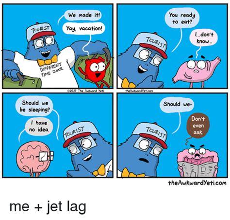 Jet Lag Meme - 25 best memes about awkward yeti awkward yeti memes