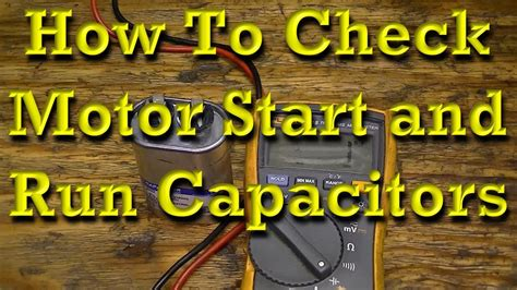 motor start capacitor how to test how to check motor start and motor run capacitors