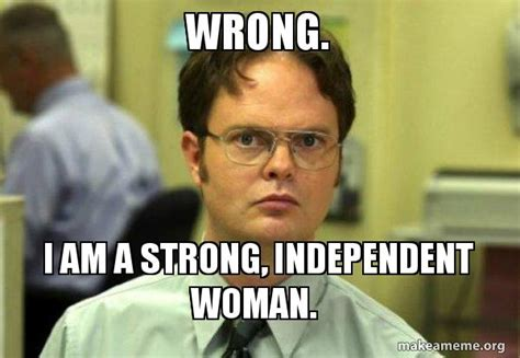 Independent Meme - wrong i am a strong independent woman schrute facts
