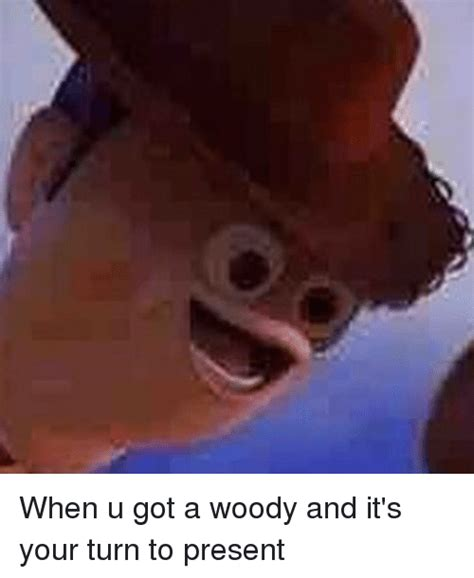 Woody Doll Meme - when u got a woody and it s your turn to present dank