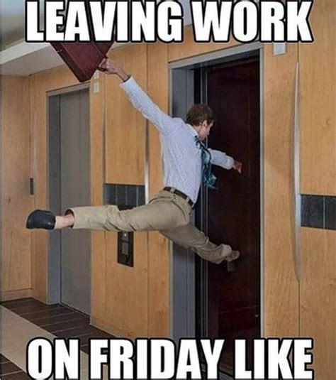 Leaving Work Meme - top 10 leaving work on friday memes funny quotes