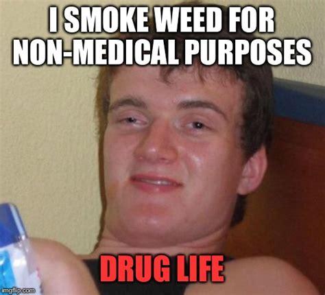 Funny Drug Memes - 10 guy drug life imgflip
