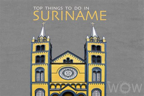 5 Things To About by Top 5 Things To Do In Suriname Wow Travel