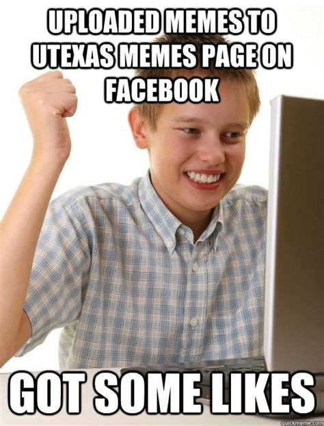 Facebook Likes Meme - uploaded memes to utexas memes page on facebook got some